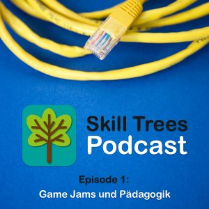 Skill Trees Podcast Episode 1: Game Jams und Pädagogik