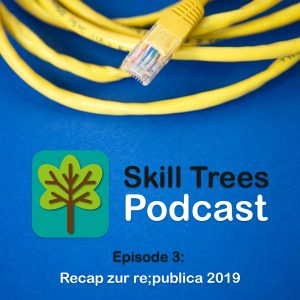 Skill Trees Podcast Episode 3: Recap zur re;publica 2019